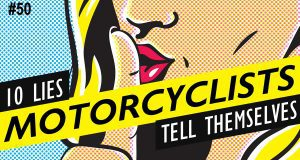 10 Lies Motorcyclists Tell Themselves & Why They're Wrong