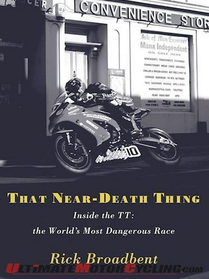 That Near-Death Thing - Inside the TT the World's Most Dangerous Race by Rick Broadbent